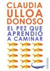 El pez que aprendió a caminar - Claudia Ulloa-Donoso