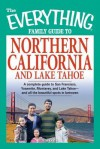 The Everything Family Guide to Northern California and Lake Tahoe: A Complete Guide to San Francisco, Yosemite, Monterey, and Lake Tahoe--And All the Beautiful Spots in Between! - Kim Kavin