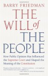 The Will of the People: How Public Opinion Has Influenced the Supreme Court and Shaped the Meaning of the Constitution - Barry Friedman