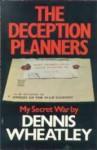 The Deception Planners: My Secret War - Dennis Wheatley