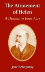 The Atonement of Helen: A Drama in Four Acts - José Echegaray