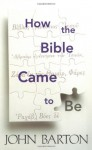 How the Bible Came to Be - John Barton, Westminster John Knox Press