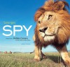 Serengeti Spy: Views from a Hidden Camera on the Plains of East Africa - Anup Shah