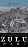 Historical Dictionary of the Zulu Wars - John Laband