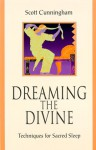 Dreaming the Divine: Techniques for Sacred Sleep - Scott Cunningham, Connie Hill