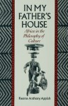 In My Father's House:Africa in the Philosophy of Culture - Kwame Anthony Appiah