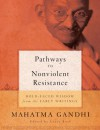 Pathways to Nonviolent Resistance - Mahatma Gandhi, Laura Ross