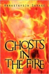 Ghosts in the Fire - Annastaysia Savage
