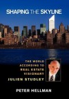 Shaping the Skyline: The World According to Real Estate Visionary Julien Studley - Peter Hellman