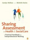 Sharing Assessment in Health and Social Care: A Practical Handbook for Interprofessional Working - Michelle Davies