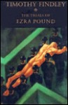 The Trials of Ezra Pound - Timothy Findley