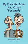 """My Favorite Jokes and Other """"Fun Stuff"""" - Lew Fields"""
