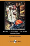 Fables in Rhyme for Little Folks (Illustrated Edition) (Dodo Press) - Jean de La Fontaine, John Rae