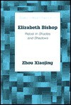 Elizabeth Bishop: Rebel in Shades and Shadows - Xiaojing Zhou, Peter Baker