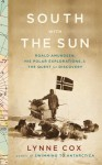 South with the Sun: Roald Amundsen, His Polar Explorations, and the Quest for Discovery - Lynne Cox