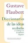 Diccionario de las ideas recibidas o Catálogo de las opiniones elegantes (Spanish Edition) - Gustave Flaubert, Editorial Verdehalago, Pilar Ortiz Lovillo