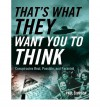 That�s What They Want You to Think: Conspiracies Real, Possible, and Paranoid - Paul Simpson