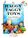 The Raggy Taggy Toys - Joyce Dunbar, P.J. Lynch