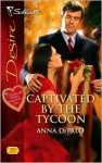 Captivated by the Tycoon (Silhouette Desire, #1755) - Anna DePalo