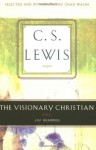 The Visionary Christian: 131 Readings from C. S. Lewis - C.S. Lewis, Chad Walsh