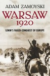 Warsaw 1920: Lenin's Failed Conquest of Europe - Adam Zamoyski