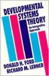 Developmental Systems Theory: An Integrative Approach - Donald H. Ford, Richard M. Lerner