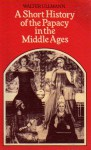 A Short History of the Papacy in the Middle Ages - Walter Ullmann