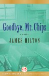 Goodbye, Mr. Chips: A Novel - James Hilton