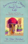 Sacramental Magic In A Small-town Cafe: Recipes And Stories From Brother Juniper's Cafe - Br. Peter Reinhart, Peter Reinhart