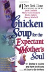 Chicken Soup for the Expectant Mother's Soul: 101 Stories to Inspire and Warm the Hearts of Soon-To-Be Mothers - Jack Canfield, Mark Victor Hansen, Patty Aubery