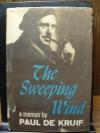 The Sweeping Wind: A Memoir - Paul de Kruif