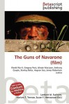 The Guns Of Navarone (Film): World War Ii, Gregory Peck, Alistair Mac Lean, Anthony Quayle, Stanley Baker, Aegean Sea, James Robertson Justice - VDM Publishing, VDM Publishing, Susan F. Marseken