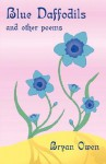 Blue Daffodils and Other Poems - Bryan Owen