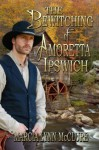 The Bewitching of Amoretta Ipswich - Marcia Lynn McClure