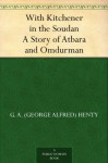 With Kitchener in the Soudan A Story of Atbara and Omdurman - G. A. (George Alfred) Henty, William Rainey