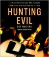 Hunting Evil: The Nazi War Criminals Who Escaped and the Quest to Bring Them to Justice - Guy Walters, Jonathan Cowley