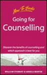 Going for Counselling: Working with Your Counsellor to Develop Awareness and Essential Life Skills - William Stewart, Angela Martin