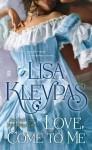Love, Come to Me - Lisa Kleypas