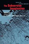 The Subversive Imagination: The Artist, Society and Social Responsiblity - Carol Becker
