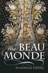 The Beau Monde: Fashionable Society in Georgian London - Hannah Greig