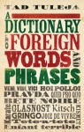 A Dictionary of Foreign Words and Phrases - Tad Tuleja