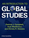 An Introduction to Global Studies - Patricia J. Campbell, Aran MacKinnon, Christy R. Stevens