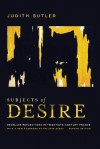 Subjects of Desire: Hegelian Reflections in Twentieth-Century France - Damon Young, Judith Butler, Philippe Sabot