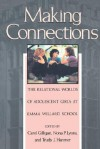 Making Connections: The Relational Worlds of Adolescent Girls at Emma Willard School - Carol Gilligan, Nona Lyons, Nona P. Lyons
