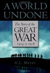 A World Undone: The Story of the Great War, 1914 to 1918 - G.J. Meyer