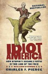 Idiot America: How Stupidity Became a Virtue in the Land of the Free (Audio) - Charles P. Pierce, Bronson Pinchot