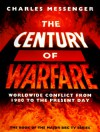Century of Warfare: Worldwide Conflict from 1900 to the Present Day - Charles Messenger