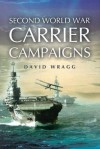 Second World War Carrier Campaigns - David Wragg
