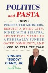 "Politics and Pasta: How I Prosecuted Mobsters, Rebuilt a Dying City, Dined with Sinatra, Spent Five Years in a Federally Funded Gated Community, and Lived to Tell the Tale - Vincent ""Buddy"" Cianci Jr., David Fisher"