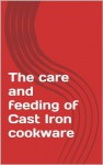 The care and feeding of Cast Iron cookware - Greg Martin
